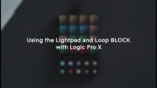 How To Control Logic Pro X With The Lightpad And Loop Block