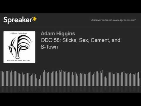 ODO 58: Sticks, Sex, Cement, and S-Town