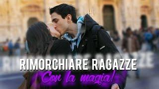 RIMORCHIARE RAGAZZE CON LA MAGIA!