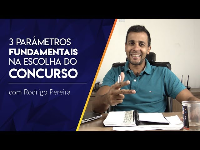 3 PARÂMETROS FUNDAMENTAIS NA ESCOLHA DO CONCURSO