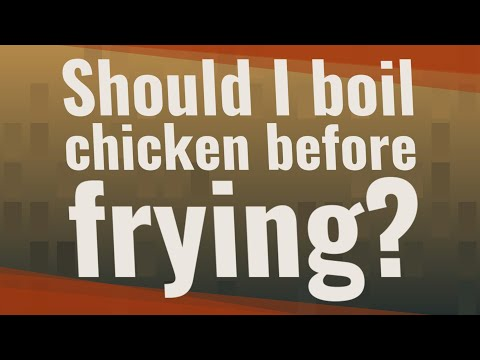 Should I boil chicken before frying?