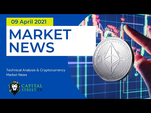 [Ethereum Price] Technical Analysis & Cryptocurrency Market News -April 09, 2021 | Capital Street Fx