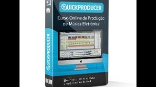 Curso Online QuickProducer PRO (Produção de Música Eletrônica)