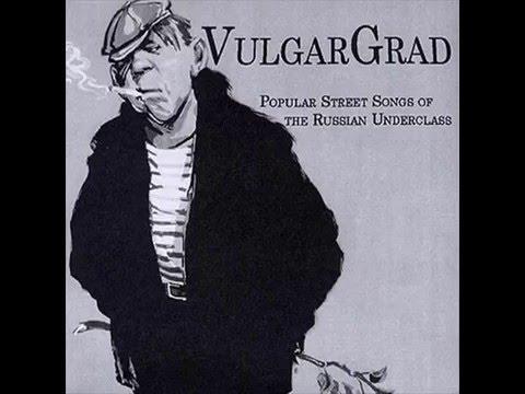 VULGARGRAD - Popular Street Songs Of The Russian Underclass [2005] Full Album