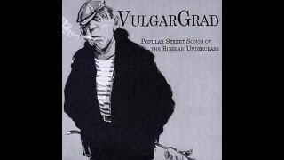 VULGARGRAD - Popular Street Songs Of The Russian Underclass [2005] Full Album
