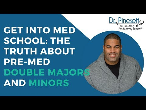 Get Into Med School: The Truth About Pre-med Double Majors and Minors