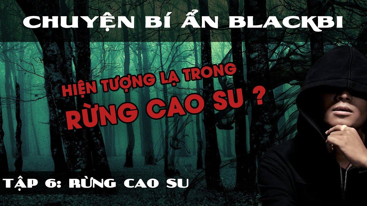 Tập 6: Rừng Cao Su có MA | BlackBi và chuyện bí ẩn