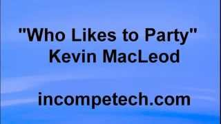 Kevin MacLeod - WHO LIKES TO PARTY - Fast Pop EDM Disco