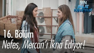 Nefes, Mercan'ı ikna ediyor - Sen Anlat Karadeniz 16. Bölüm