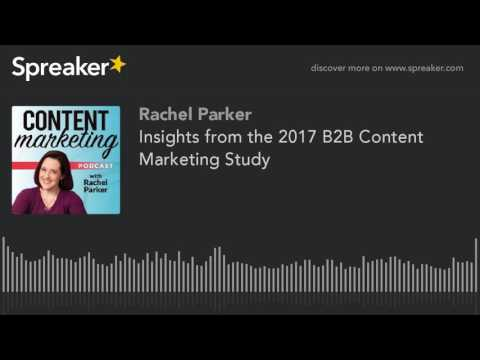 Insights from the 2017 B2B Content Marketing Study (made with Spreaker)