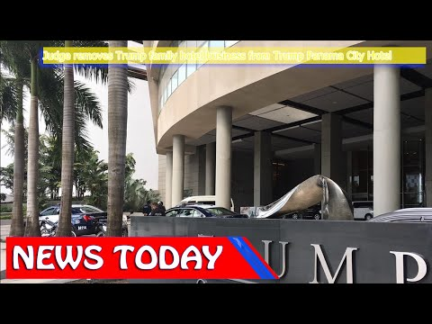 World News - Judge removes Trump family hotel business from Trump Panama City Hotel