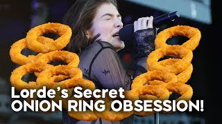 Lorde's Secret Onion Ring Obsession!
