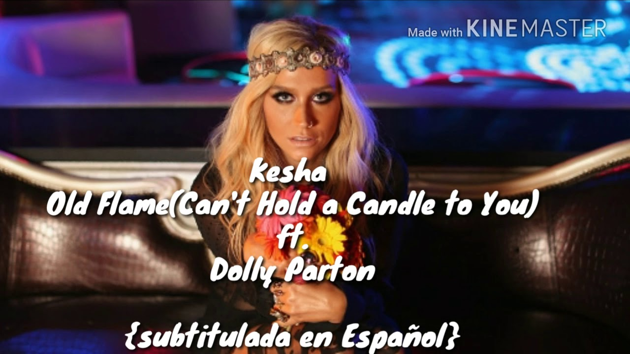 Kesha - Old Flame (Can't Hold a Candle to You) ft. Dolly ...