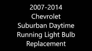 2007 to 2014 Suburban Daytime Running Light or Directional Bulb Replacement