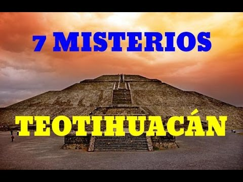 TEOTIHUACÁN-TOP 7 Misterios