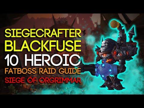 Siegecrafter Blackfuse 10 Man Heroic Siege of Orgrimmar Guide - FATBOSS