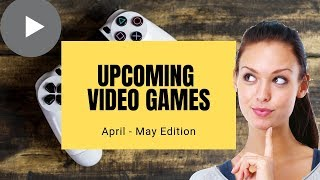 Best Upcoming Games - Most Anticipated Games on PS4, Xbox One, PC - March to May 2019 - Video Games