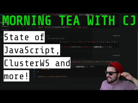 Morning Tea with CJ - May 6th 2018 - State of JavaScript, ClusterWS and  more!