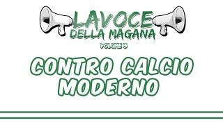 La Voce Della Magana l  CONTRO CALCIO MODERNO - L