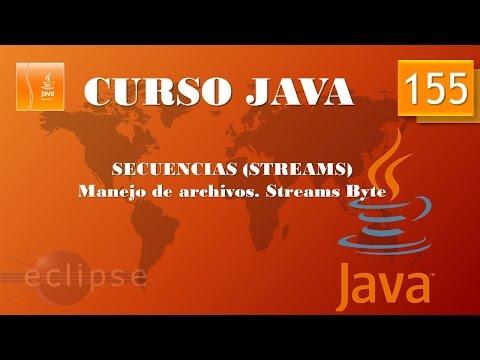 Curso Java  Streams IV. Leyendo archivos. Streams Byte I. Vídeo 155