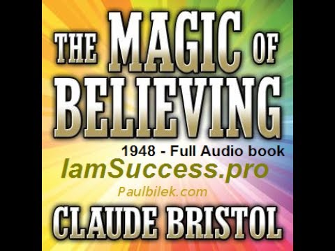 The Magic of Believing   by Claude M  Bristol   1948   Free Audiobook