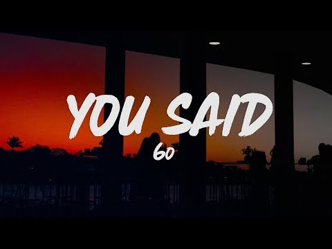 6o - You Said (Lyrics)
