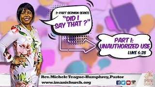 Pastor Michele Teague-Humphrey |  Sunday April 11, 2021 -Part 1 Unauthorized Use | Luke 6:28