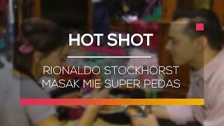Rionaldo Stockhorst Masak Mie Super Pedas - Hot Shot