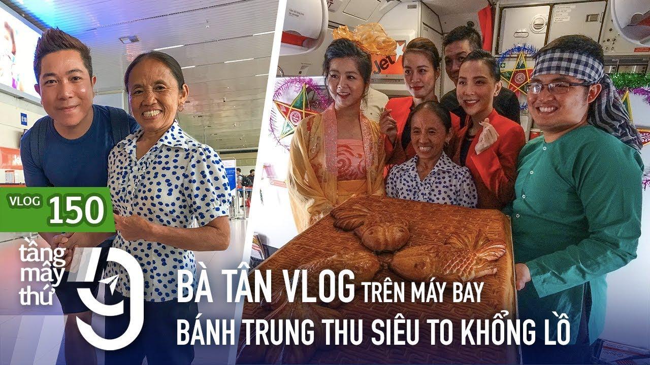 [M9] #150: Gặp Bà Tân Vlog mang bánh trung thu siêu to khổng lồ lên máy bay | Yêu Máy Bay