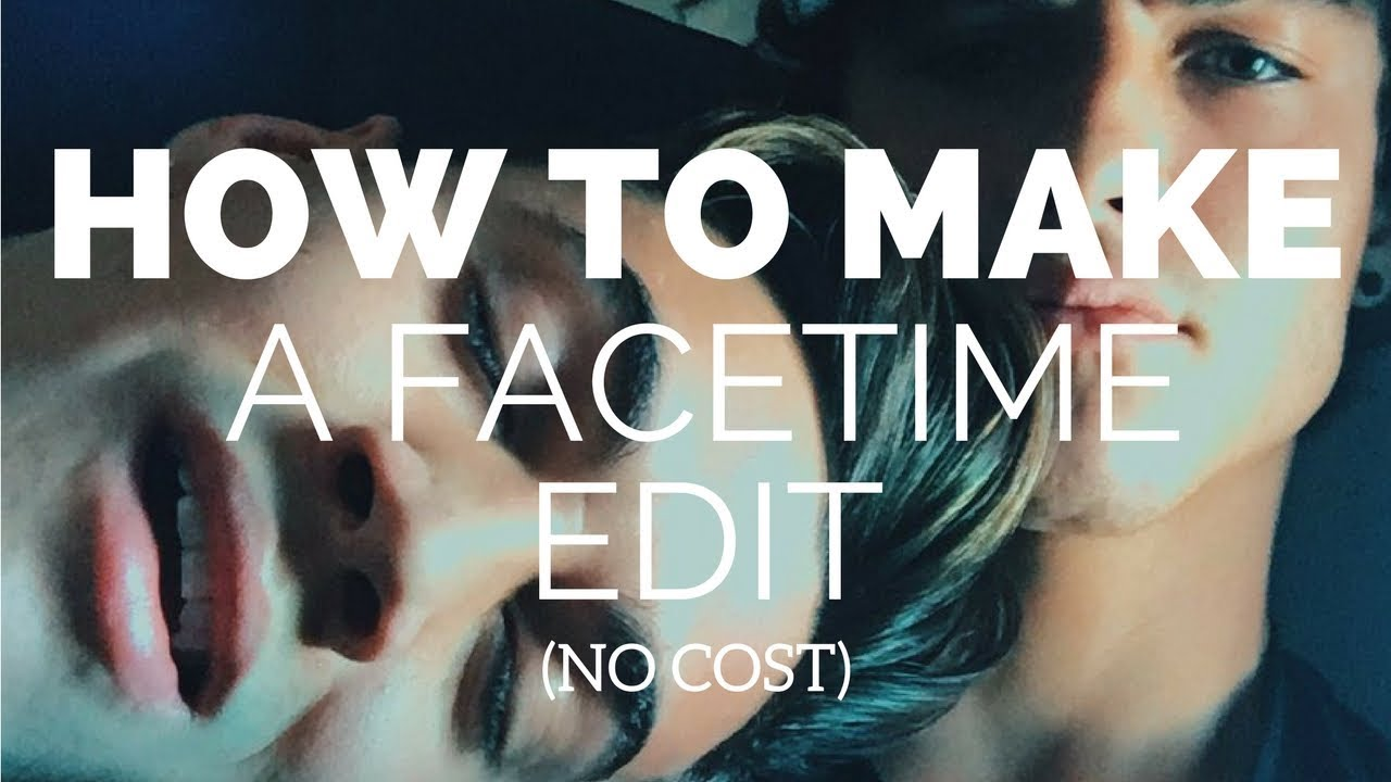 how to make a facetime edit no cost youtube