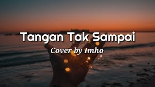 Download Mp3 Tangan Tak Sampai  Lirik  🎵cover By Imho