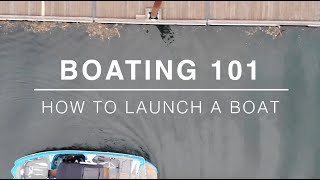 Boating 101 | How to Launch a Boat