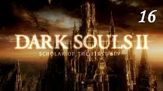 Dark Souls II [Scholar of the first sin] - серия 16 (башня солнца, Старый железный король)
