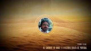Os Caminhos do Graal e a História Oculta de Portugal - Pedro Elias - Julho 2010