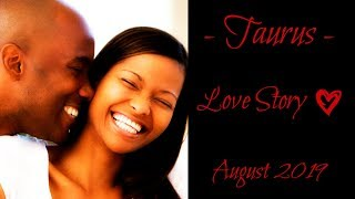 Taurus ~ Truths coming to light - beware! ~ Love Story August 2019