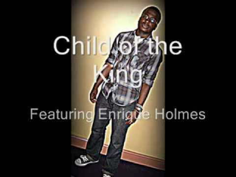 Child Of The King Ft Enrique Holmes