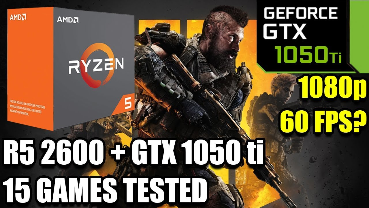 Ryzen 5 2600 paired with a GTX 1050 ti - Enough For 60 FPS? - 15 Games  Tested - 1080p - Benchmark PC