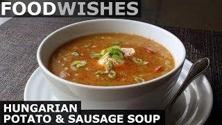 Hungarian Potato and Sausage Soup - Food Wishes