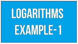 Logarithms Example - 1 / Solve Few Examples Using Laws Of Logarithms - Maths Arithmetic
