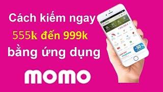 Hướng dẫn kiếm tiền từ ví MoMo 2020 - Từ 300k đến 999k