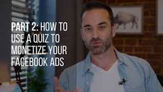 PART 2: How to Use a Quiz to Monetize Your Facebook Ads in 2018