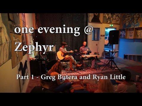 one evening @ Zephyr - Part 1 - Greg Butera & Ryan Little