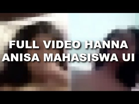INI DIA FULL VIDEO HANNA ANISA MAHASISWA UI!