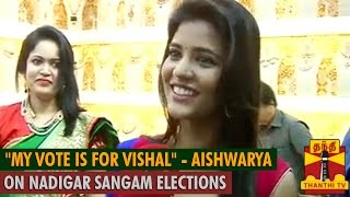 My Vote is for Vishal - Aishwarya Rajesh on Nadigar Sangam Elections Spl tamil video hot news 03-10-2015