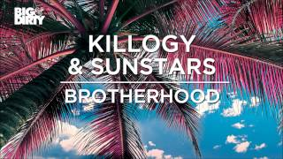 Killogy & Sunstars - Brotherhood (Original Mix) [Big & Dirty Recordings]