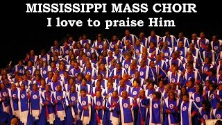 I love to praise Him - Mississippi Mass Choir