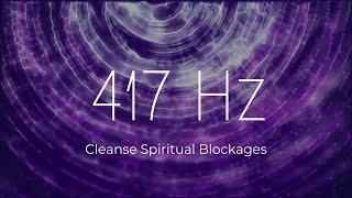 417 Hz | Remove Negative Energies ❯ Cleanse Spiritual Blockages ❯ Healing Solfeggio Frequencies