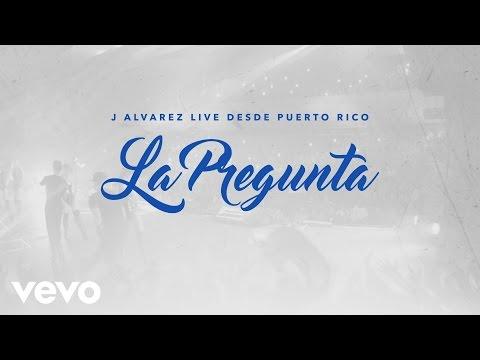J Alvarez - La Pregunta (Live Audio Video)