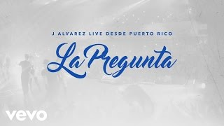 J Alvarez - La Pregunta (Live Audio Video)