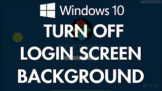 Windows 10- Turn off Login Screen Background (without any software)